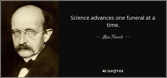 quote-science-advances-one-funeral-at-a-time-max-planck-37-18-08